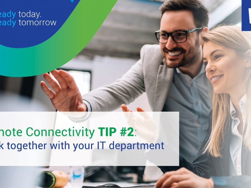 Remote Connectivity Tip #2: Work Together with Your IT Department